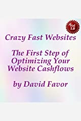 Crazy Fast Websites, The First Step of Optimizing Your Website Cashflows Kindle Edition