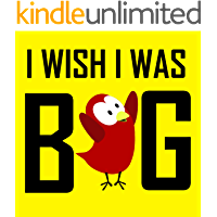 Children's Book: I Wish I Was Big [Children's books about birds] (Sammy Bird)