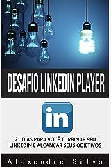 LinkedIn Player: 21 DIAS PARA VOCÊ TURBINAR SEU LINKEDIN E ALCANÇAR SEUS OBJETIVOS eBook Kindle