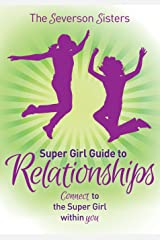 The Severson Sisters Super Girl Guide To:  Relationships: Connect to the Super Girl Within You Paperback