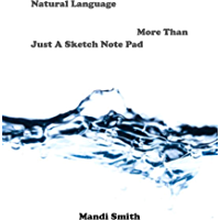 Natural Language: More Than Just A Sketch Note Pad (English Edition)