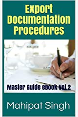 Export Documentation Procedures: Master Guide eBook Vol.2 (Export Business Documentations) Kindle Edition