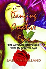 Dancing Creative Fire: The Intimate Relationship with My Creative Soul Paperback