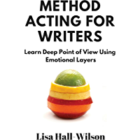 Method Acting For Writers: Learn Deep Point Of View Using Emotional Layers (English Edition)