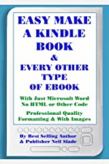Easy Make A Kindle Book & Every Other Kind of eBook With Just Microsoft Word Kindle Edition