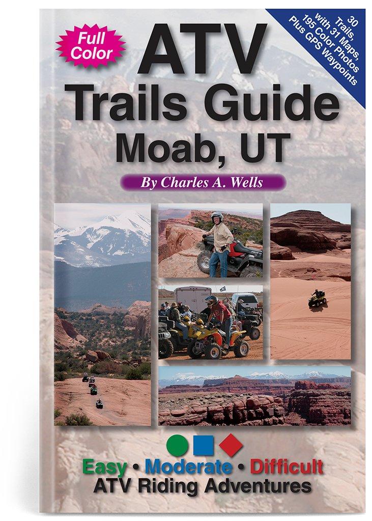 ATV Trails Guide Moab, UT: Charles A. Wells: 9780966497670 ...