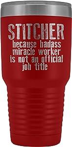 Stitcher - Because Badass Miracle Worker Is Not An Official Job Title - 30oz Travel Mug