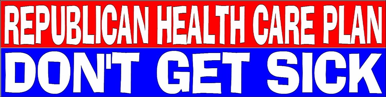 2 REPUBLICAN HEALTH PLAN  DON/'T GET SICK Bumper Sticker BUY 2 GET 1 FREE