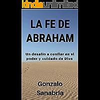 La fe de Abraham: Un desafío a confiar en el poder y cuidado de Dios