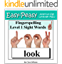 American Sign Language - Fingerspelling Level 1 Sight Words: Signing PreSchool Grade Sight Words using the American Manual Alphabet (Easy-Peasy American Sign Language (ASL))