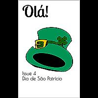 Olá! The bilingual magazine for Portuguese language learners: Issue 4 Dia de São Patrício (St Patrick's Day) (English Edition)