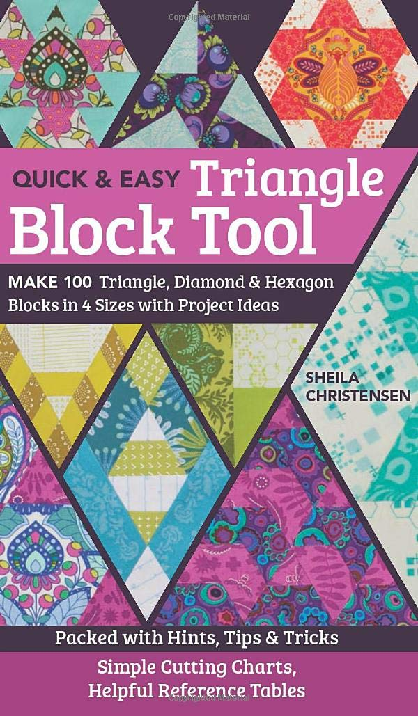 The Quick And Easy Triangle Block Tool  Make 100 Triangle Diamond And Hexagon Blocks In 4 Sizes With Project Ideas; Packed With Hints Tips And Tricks; Sim