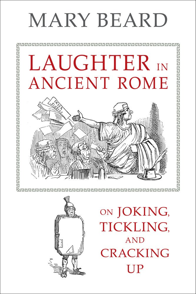 Read Online Laughter in Ancient Rome: On Joking, Tickling, and Cracking Up (Sather Classical Lectures) ebook