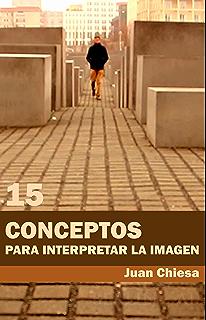 15 Conceptos para interpretar la imagen (Spanish Edition)