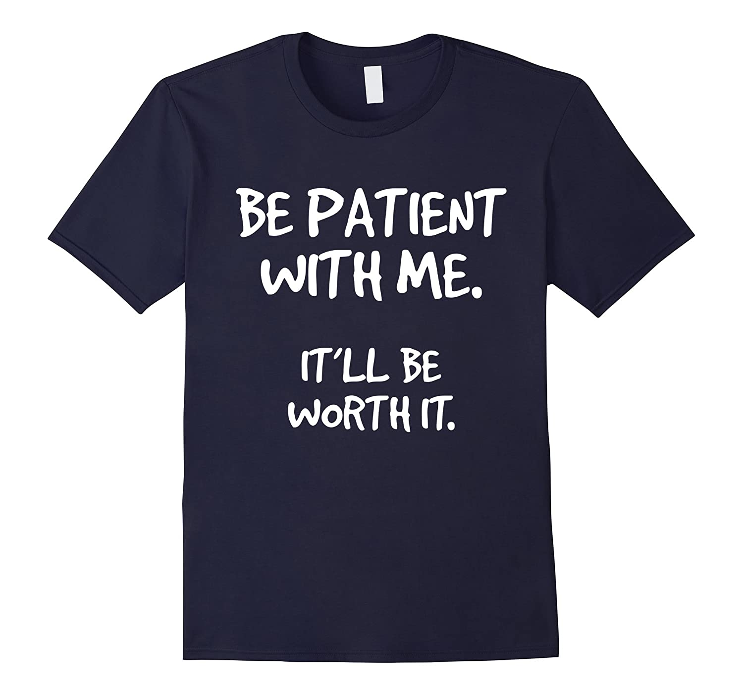 Be Patient With me It'll Be Worth It Inspirational T-Shirt-TH