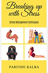 Breaking up with Stress: Stress Management Techniques Kindle Edition