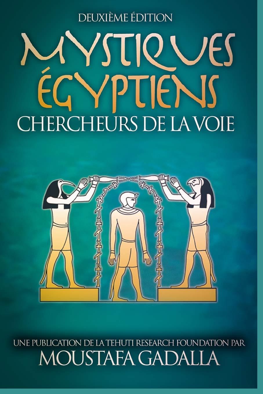 Mystiques Égyptiens : Chercheurs De La Voie por Moustafa Gadalla