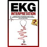 EKG Interpretation: A complete step-by-step beginner's guide to a rapid interpretation of the 12-lead EKG and on how to diagn