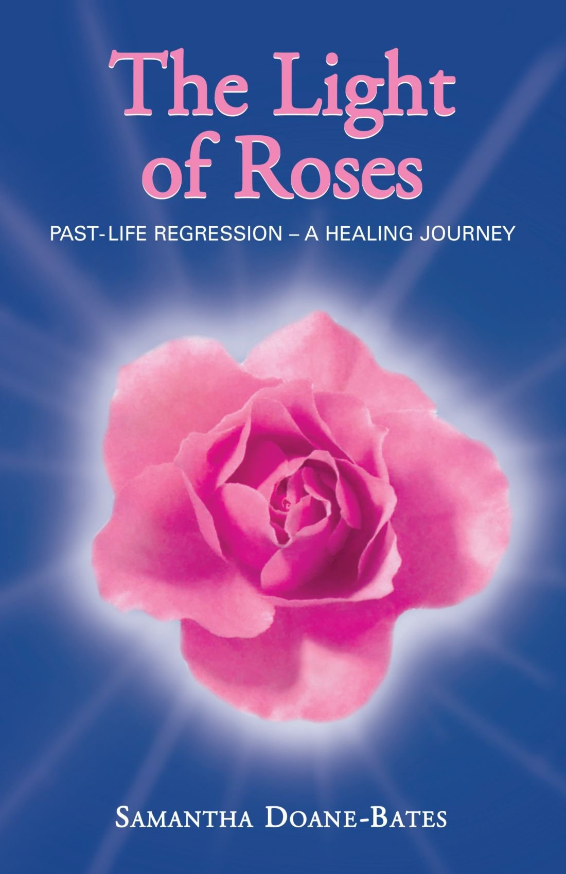 The Light of Roses: Past-Life Regression - A Healing Journey pdf epub