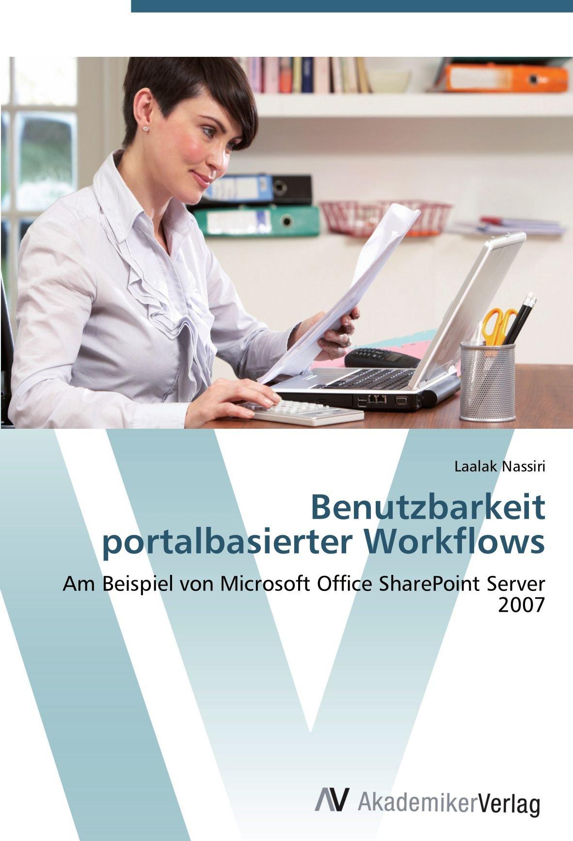 Benutzbarkeit portalbasierter Workflows: Am Beispiel von Microsoft Office SharePoint Server 2007 (German Edition)