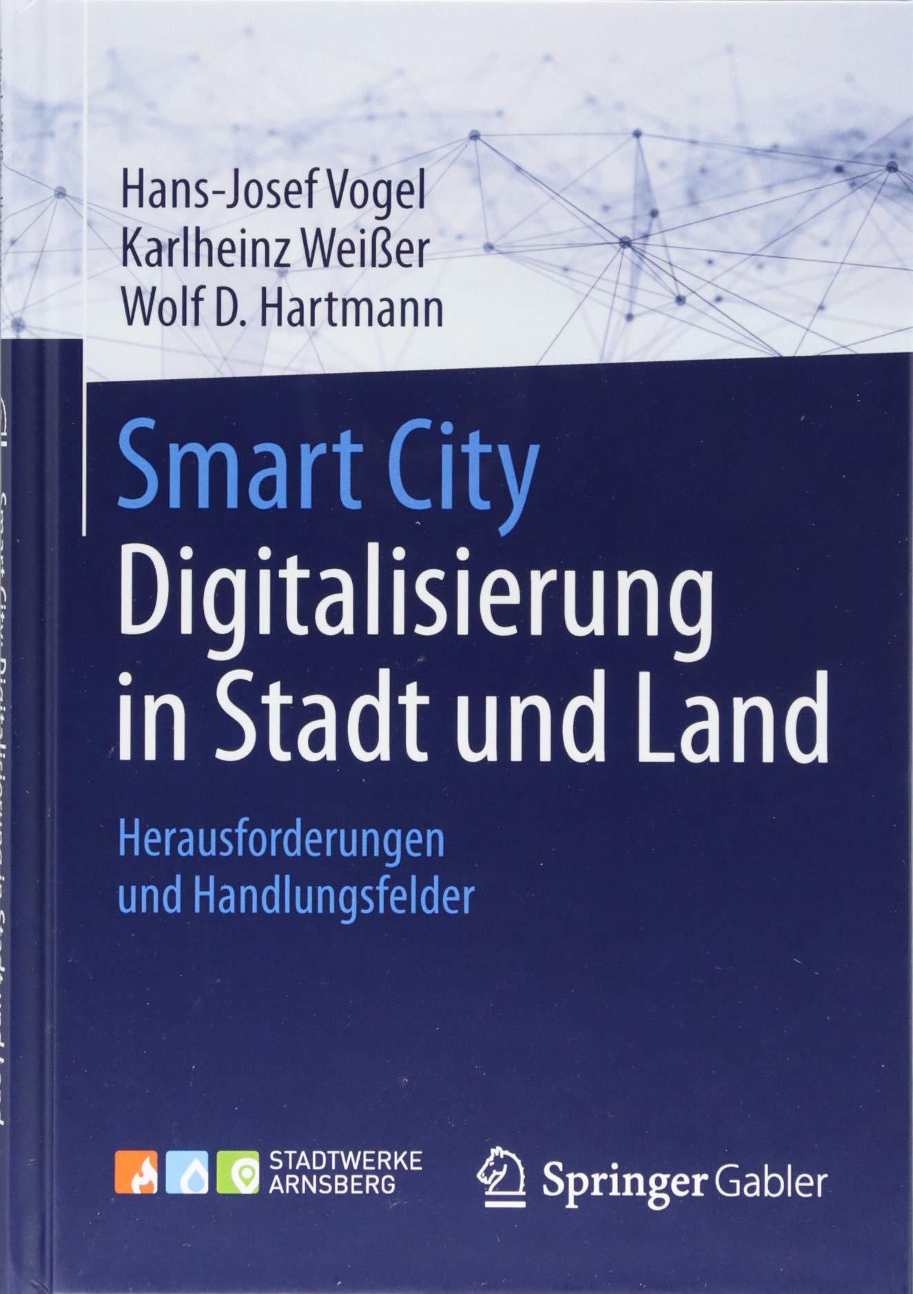 Smart City: Digitalisierung in Stadt und Land: Herausforderungen und Handlungsfelder Gebundenes Buch – 27. November 2017 Hans-Josef Vogel Karlheinz Weißer Wolf D.Hartmann Springer Gabler