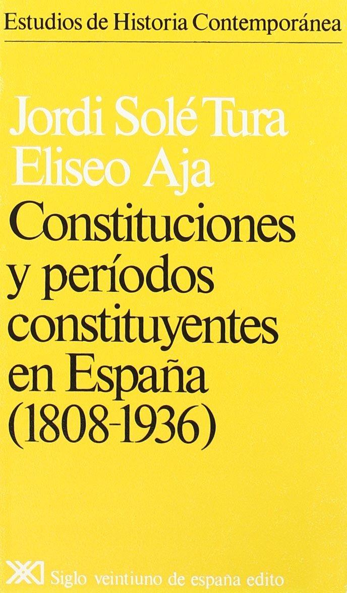 Constituciones y períodos constituyentes en España. 1808-1936 Estudios de historia contemporánea: Amazon.es: Solé Tura, Jordi, Aja, Eliseo: Libros