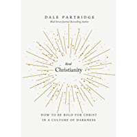 Real Christianity: How to Be Bold for Christ In a Culture of Darkness (English Edition)