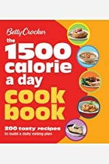The 1500 Calorie a Day Cookbook: 200 Tasty Recipes to Build a Daily Eating Plan (Betty Crocker Cooking) Kindle Edition