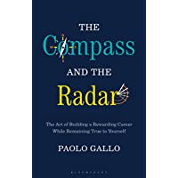 The Compass and the Radar: The Art of Building a Rewarding Career While Remaining True to Yourself