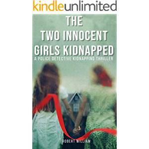 The Two Innocent Girls Kidnapped: A Police Detective Kidnapping Thriller with Murder, Mystery, Suspense novel