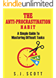 The Anti-Procrastination Habit: A Simple Guide to Mastering Difficult Tasks