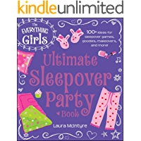 The Everything Girls Ultimate Sleepover Party Book: 100+ Ideas for Sleepover Games, Goodies, Makeovers, and More! (Everything® Girls)