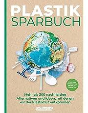 Plastiksparbuch: Plastik vermeiden im Alltag - mehr als 300 Ideen und Rezepte für ein Leben ohne Plastik