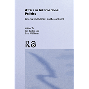 Africa in International Politics: External Involvement on the Continent (Routledge Advances in International Relations…