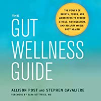 The Gut Wellness Guide: The Power of Breath, Touch, and Awareness to Reduce Stress, Aid Digestion, and Reclaim Whole-Body Health