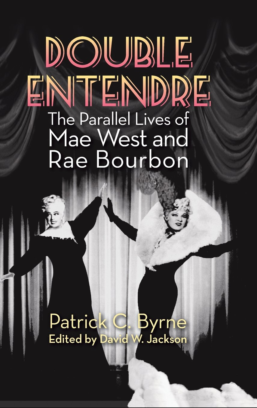 Double Entendre (Hardback): The Parallel Lives of Mae West and Rae Bourbon