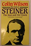 Rudolf Steiner the Man and His Vision