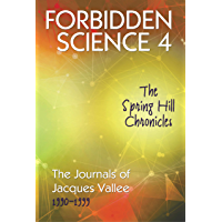 FORBIDDEN SCIENCE 4: The Spring Hill Chronicles, The Journals of Jacques Vallee 1990-1999 (English Edition)