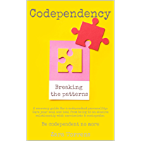Codependency Breaking the patterns: A recovery guide for a codependent personality. Cure your soul and heal from being in an abusive relationship with narcissists & sociopaths.Be codependent no more