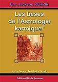 ASTROLOGIE LIVRE 9 : Les bases de l'astrologie Karmique - Version Octobre 2015 (Cours d'astrologie t. 8)