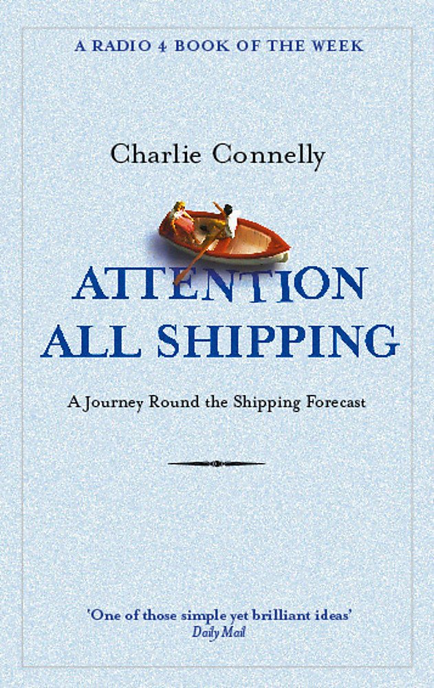 Attention All Shipping: A Journey Round the Shipping Forecast (Radio 4 Book Of The Week)
