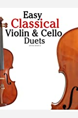 Easy Classical Violin & Cello Duets: Featuring music of Bach, Mozart, Beethoven, Strauss and other composers. Kindle Edition