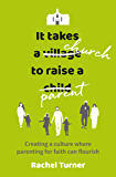 It Takes a Church to Raise a Parent: Creating a culture where parenting for faith can flourish