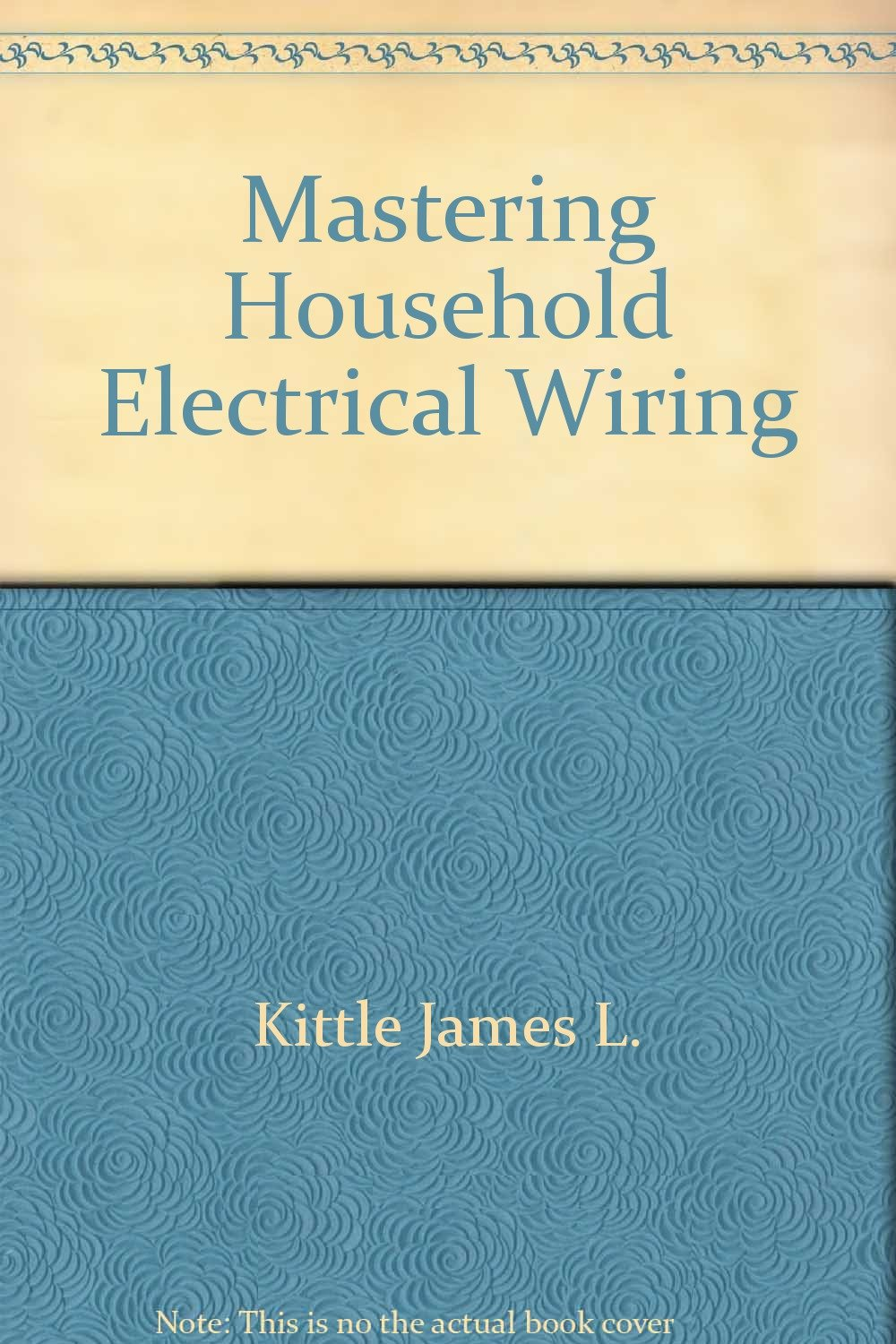 Mastering Household Electrical Wiring James L Kittle 9780830609871 Of Books