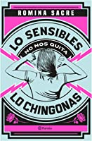Lo sensibles no nos quita lo chingonas
