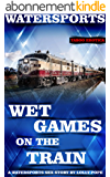 Wet Games on the Train (English Edition)
