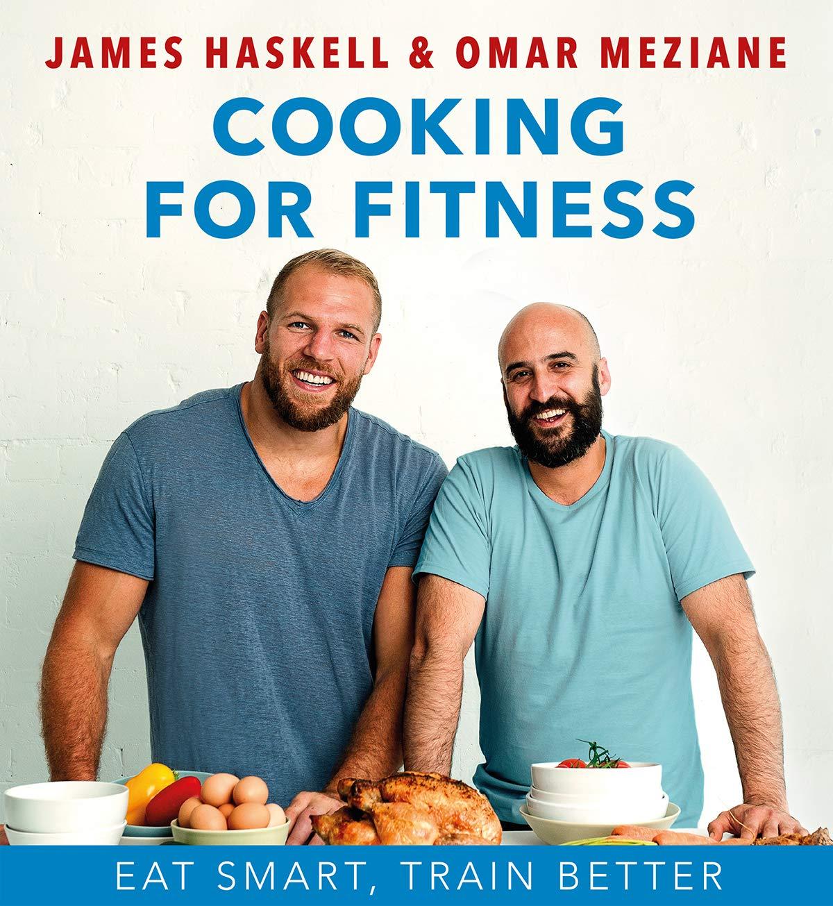 Cooking For Fitness Eat Smart Train Better Haskell James Meziane Omar 9780995544642 Amazon Com Books