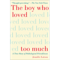 The Boy Who Loved Too Much: A True Story of Pathological Friendliness