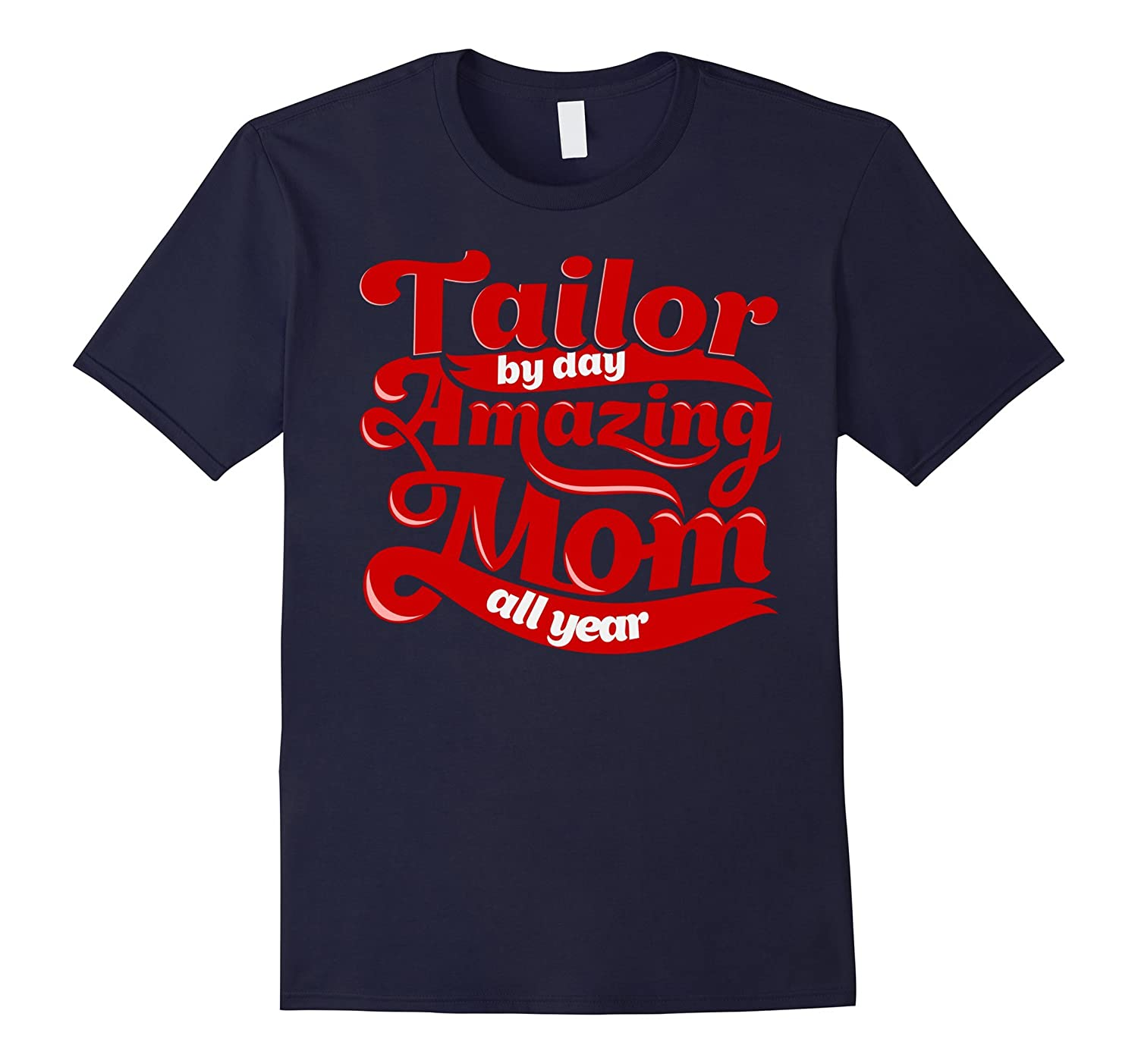 Tailor Amazing Mom - Mothers Day Gift T-Shirt-TD