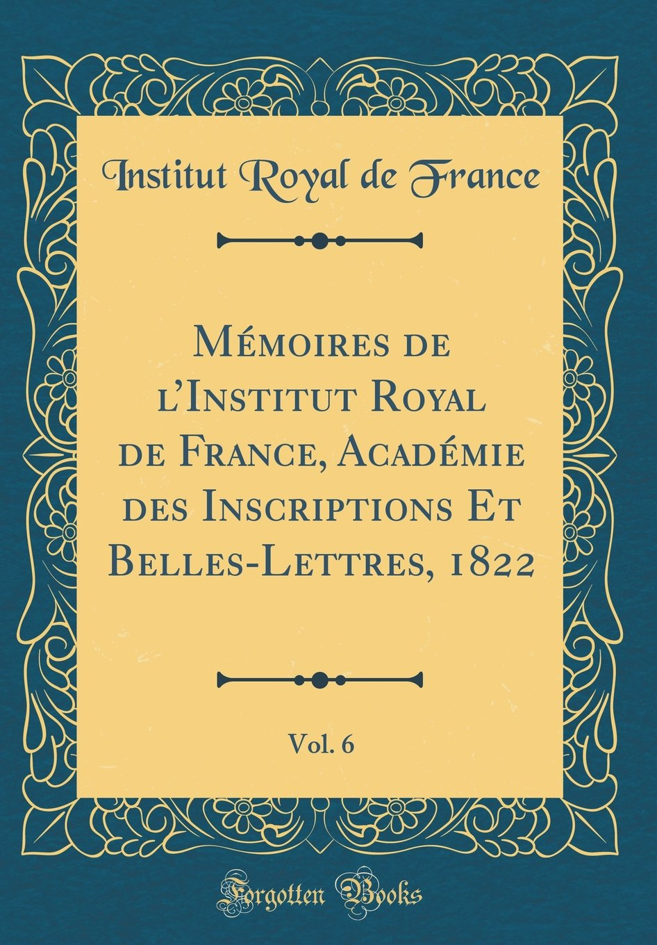 Mémoires de l'Institut Royal de France, Académie des Inscriptions Et Belles-Lettres, 1822, Vol. 6 (Classic Reprint) (French Edition) ebook